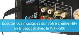 Ecouter vos musiques sur votre chaine HiFi en Bluetooth avec le WTX-500 Advance Acoustic