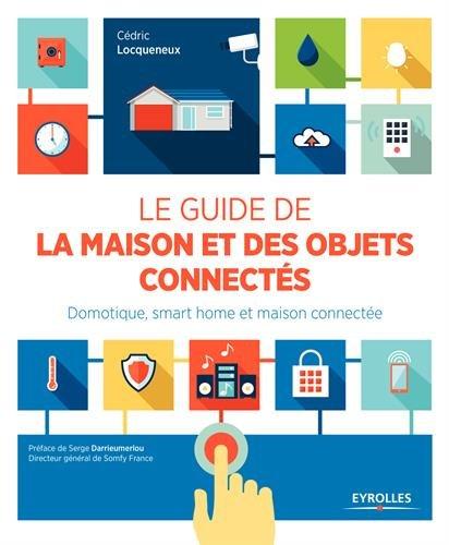 Livre sur la domotique dans la maison et le guide des objets connectés dans l'habitat par Cédric Locqueneux