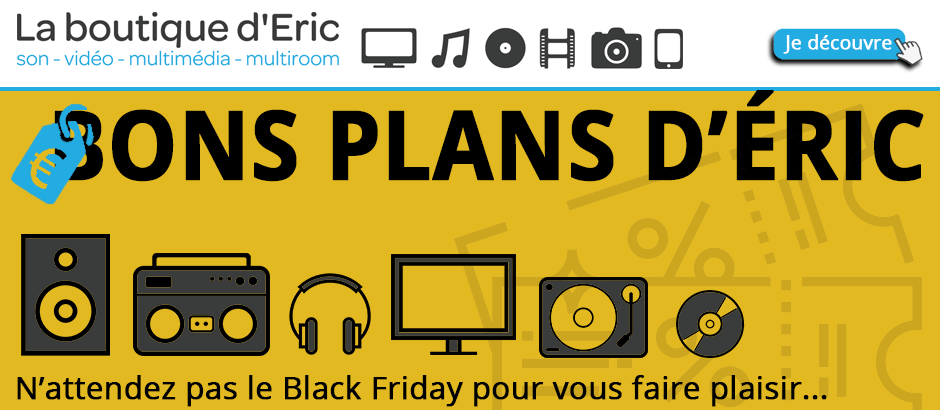 Promotions du Black Friday en HiFi, audio-vidéo, multimédia, home cinéma et multiroom